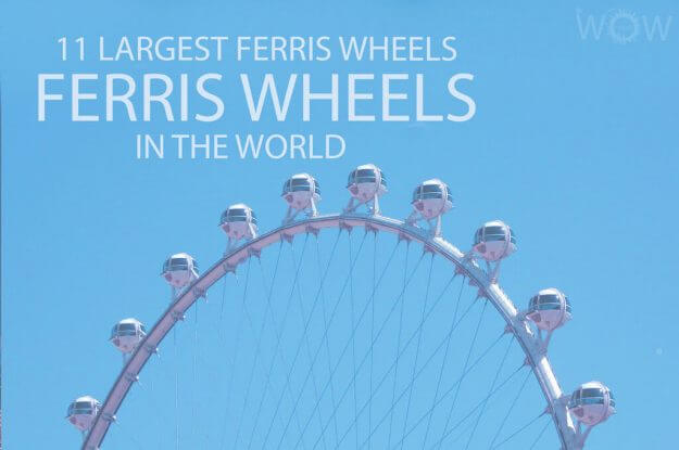 11 Largest Ferris Wheels In The World