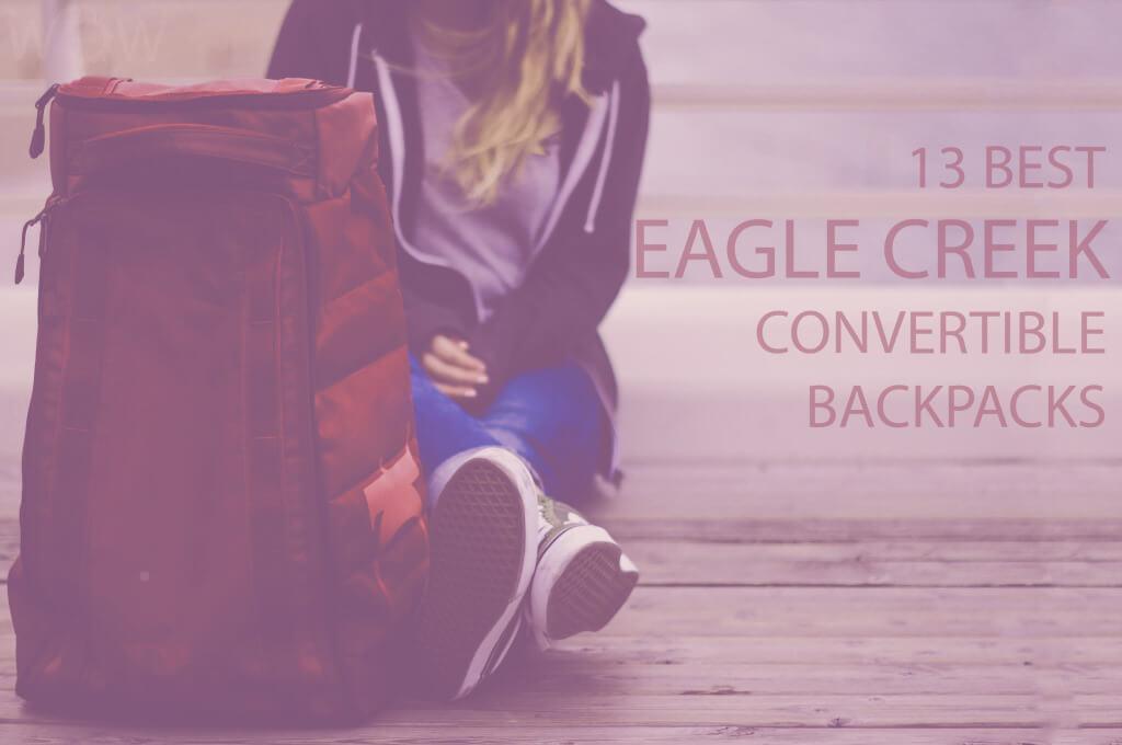 13 Best Eagle Creek Convertible Backpacks