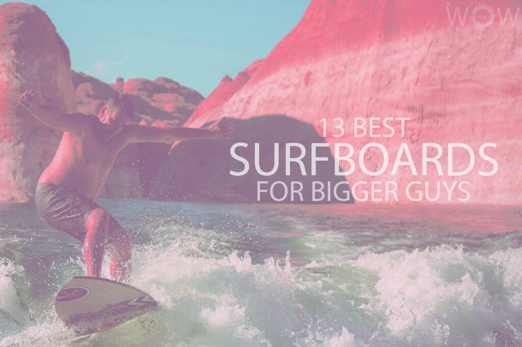13 Best Surfboards for Bigger Guys