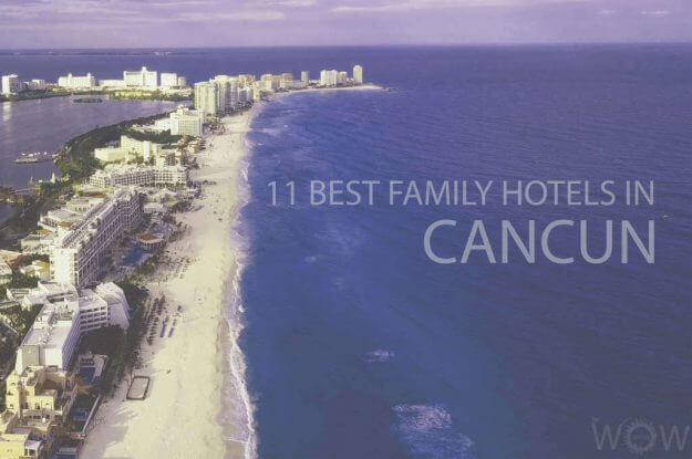 11 Best Family Hotels in Cancun