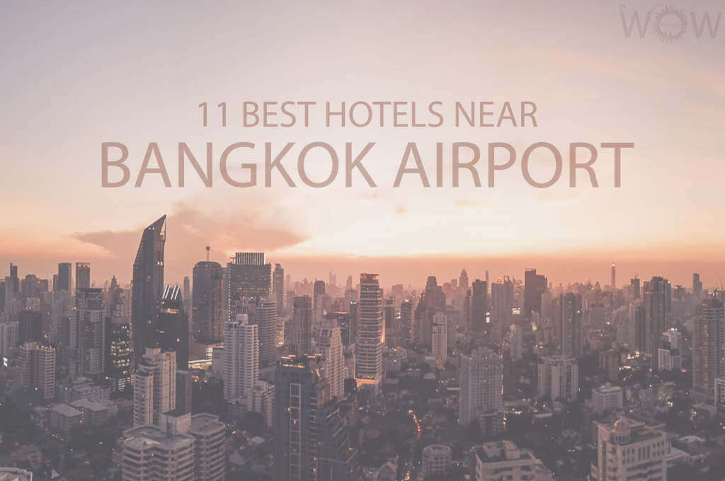 11 Best Hotels Near Bangkok Airport