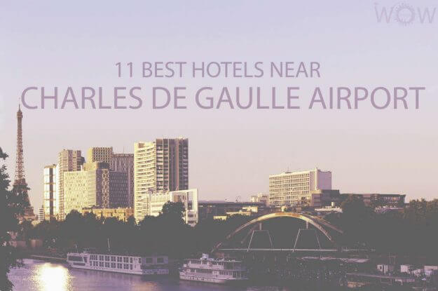 11 Best Hotels Near Charles De Gaulle Airport