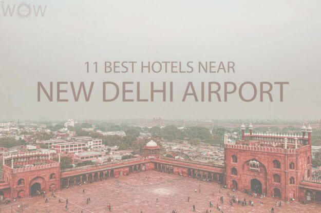 11 Best Hotels Near New Delhi Airport
