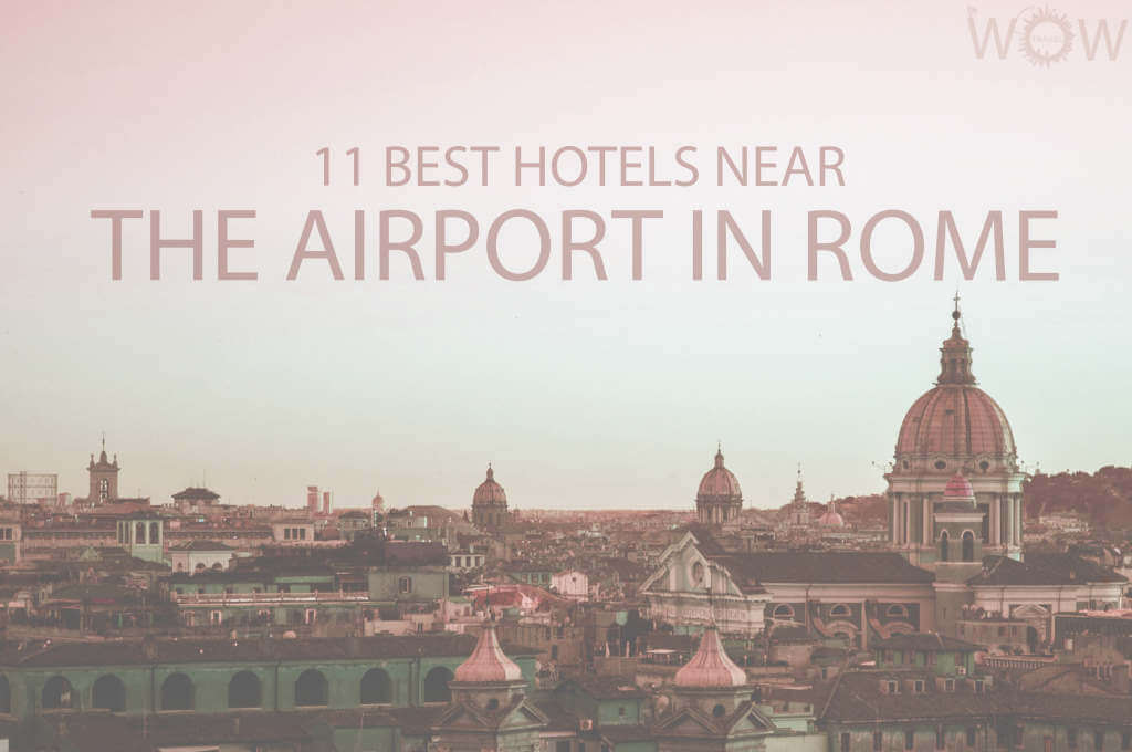 11 Best Hotels Near the Airport in Rome