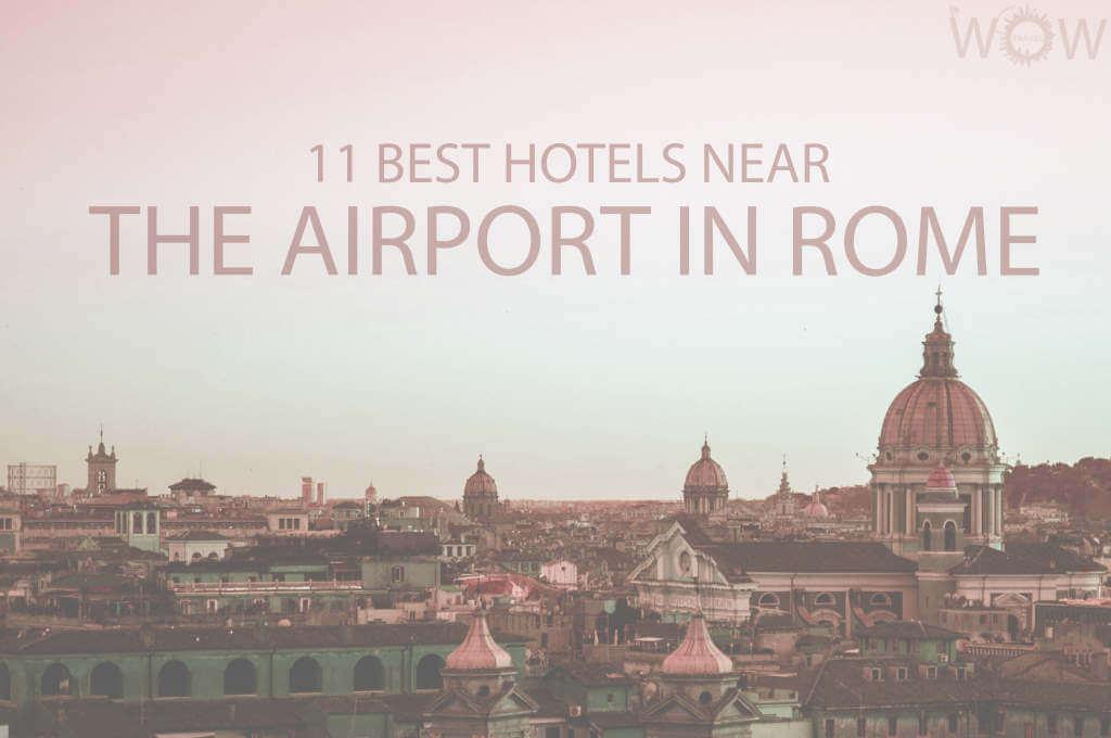 11 Mejores Hoteles Cerca del Aeropuerto de Roma