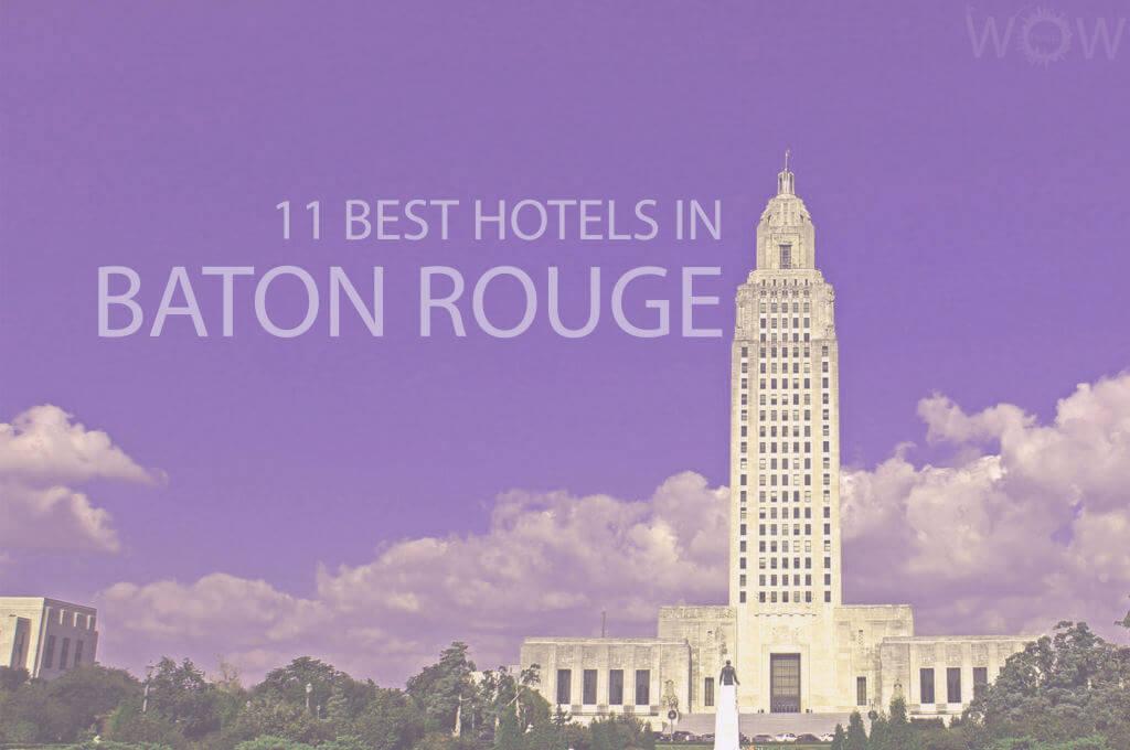 11 Best Hotels in Baton Rouge, Louisiana