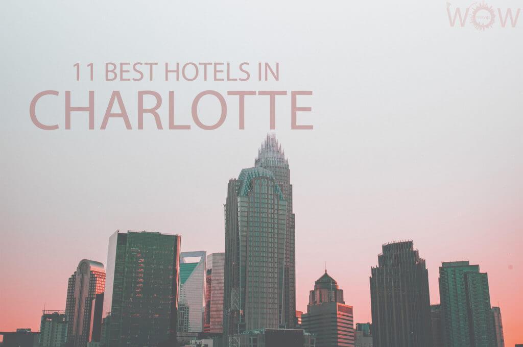 11 Best Hotels in Charlotte, North Carolina