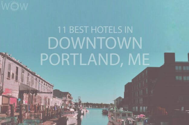 11 Best Hotels in Downtown Portland, Maine