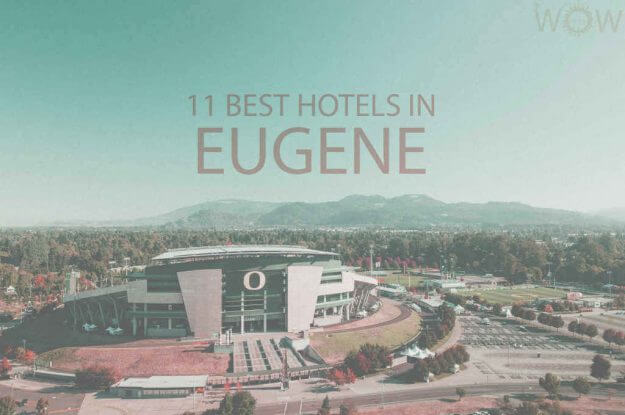 11 Best Hotels in Eugene, Oregon