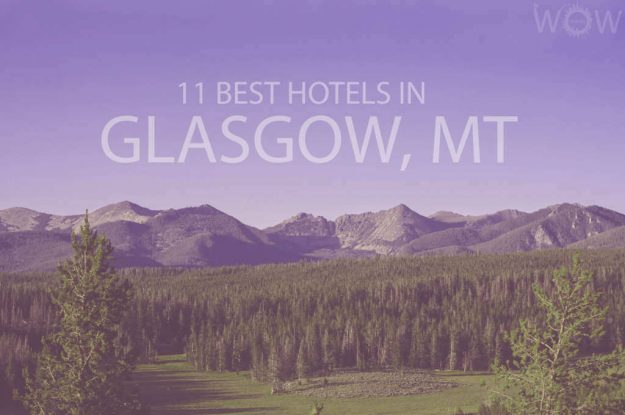 11 Best Hotels in Glasgow MT