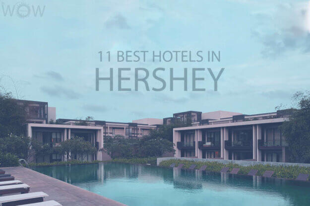 11 Best Hotels in Hershey, Pennsylvania