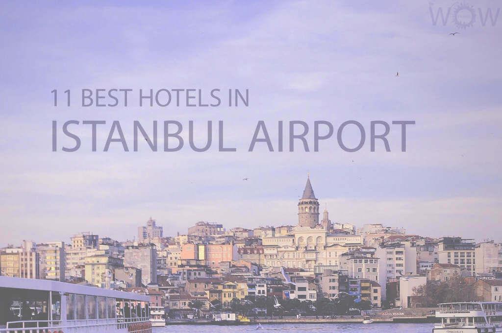 Los 11 Mejores Hoteles Cerca Del Aeropuerto De Estambul