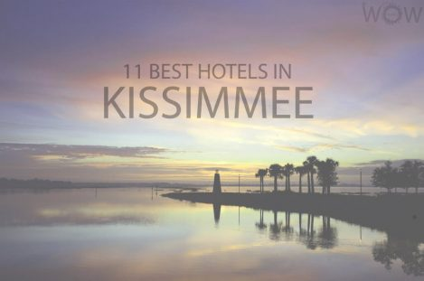 11 Best Hotels in Kissimmee, Florida