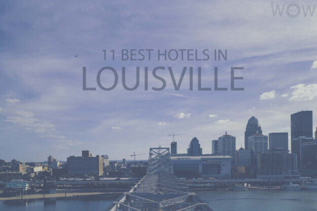 11 Best Hotels in Louisville, Kentucky