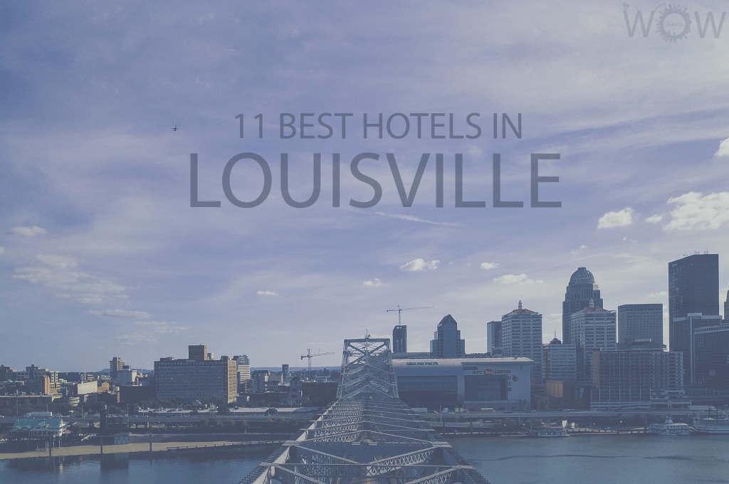 11 Best Hotels in Louisville, Kentucky