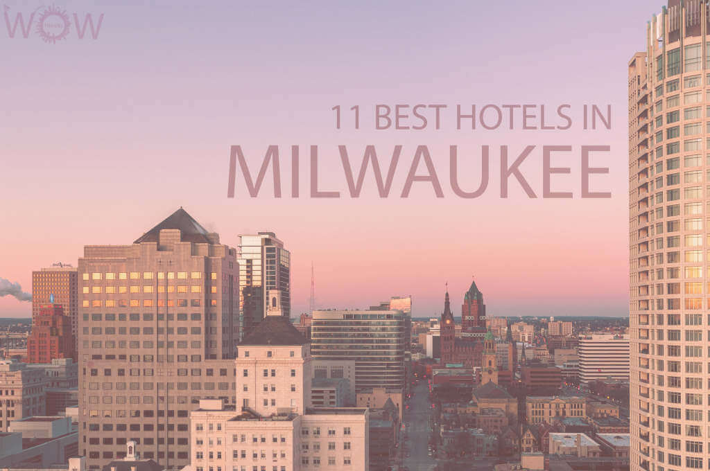 11 Best Hotels in Milwaukee, Wisconsin
