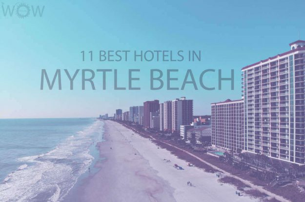11 Best Hotels in Myrtle Beach, South Carolina
