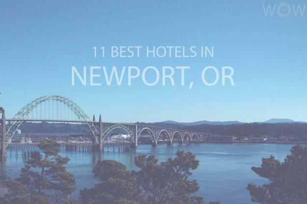 11 Best Hotels in NewPort, Oregon