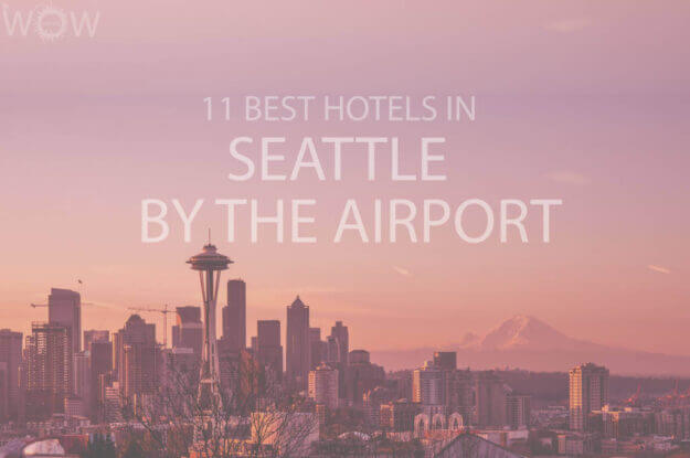 11 Best Hotels in Seattle by the Airport