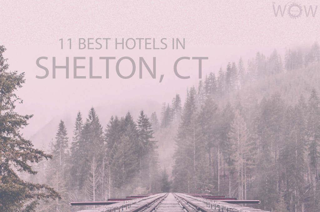 11 Best Hotels in Shelton, Connecticut