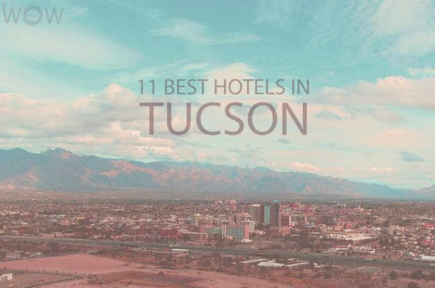 11 Best Hotels in Tucson, Arizona