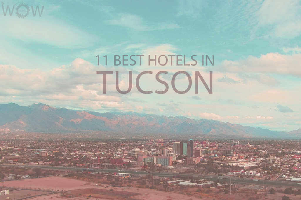11 Best Hotels in Tucson, Arizona