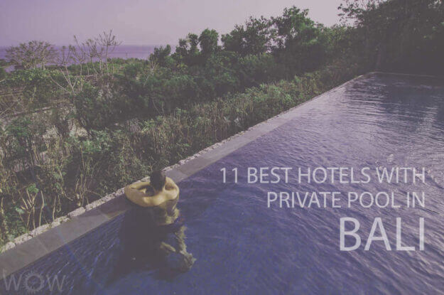 11 Best Hotels with Private Pool In Bali