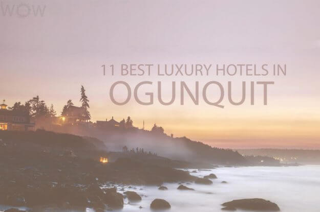 11 Best Luxury Hotels in Ogunquit Maine