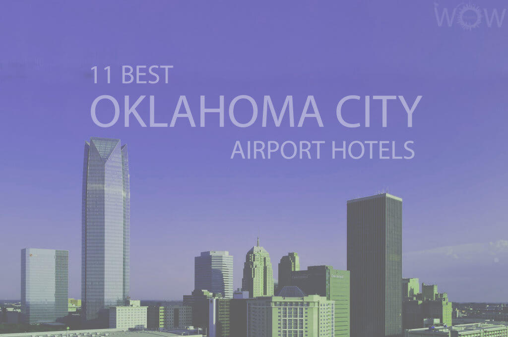 11 Best Oklahoma City Airport Hotels