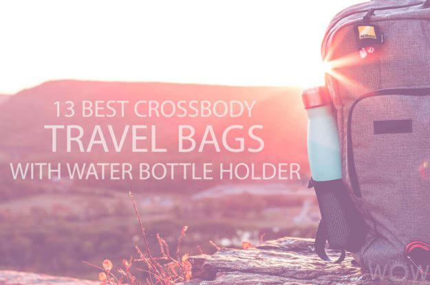 13 Best Crossbody Travel Bags with Water Bottle Holder