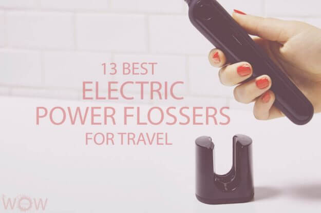 13 Best Electric Power Flossers For Travel