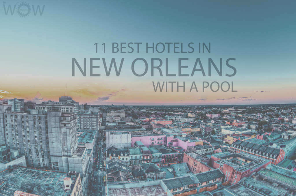 13 Best Hotels in New Orleans with a Pool