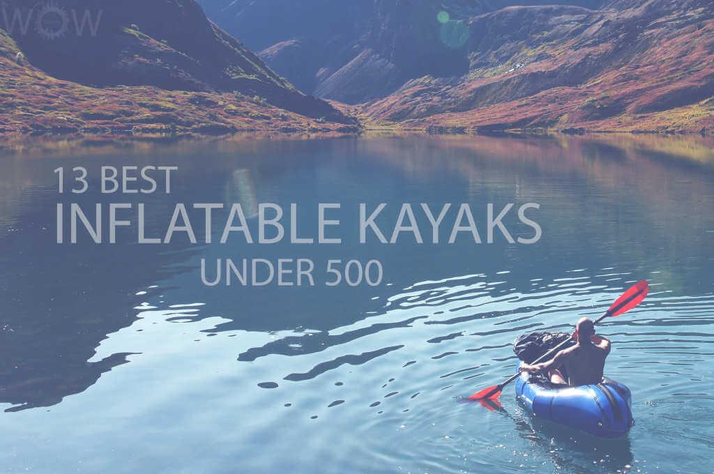 13 Best Inflatable Kayaks Under 500