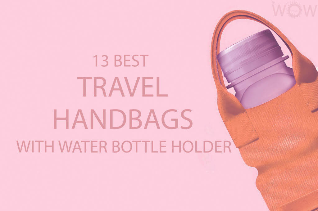 13 Best Travel Handbags with Water Bottle Holder