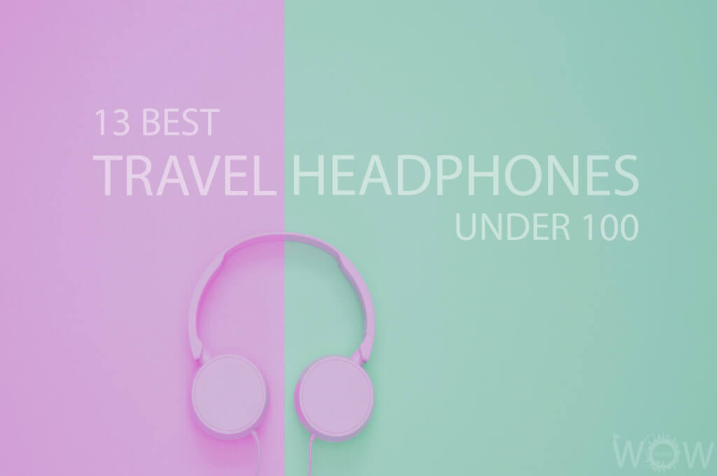 13 Best Travel Headphones Under 100