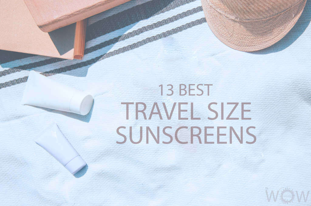 13 Best Travel Size Sunscreens
