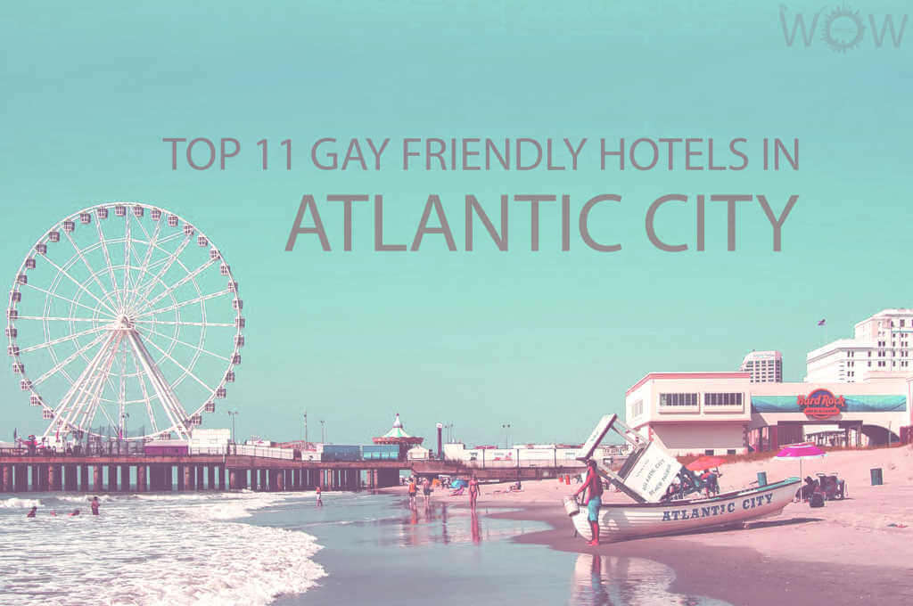 Top 11 Gay Friendly Hotels In Atlantic City