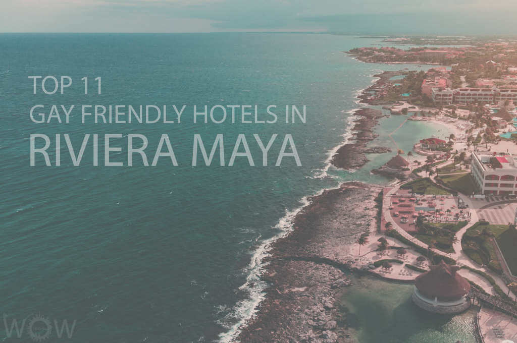 Top 11 Gay Friendly Hotels In Riviera Maya