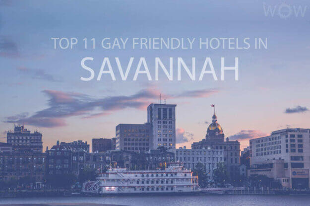 Top 11 Gay Friendly Hotels In Savannah, Georgia
