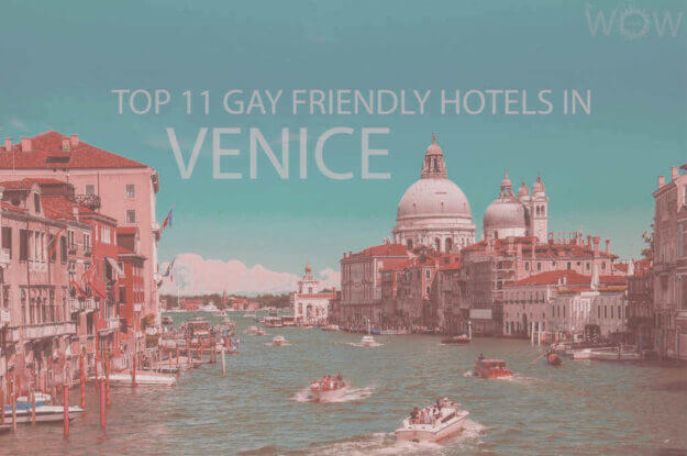 Top 11 Gay Friendly Hotels In Venice, Italy