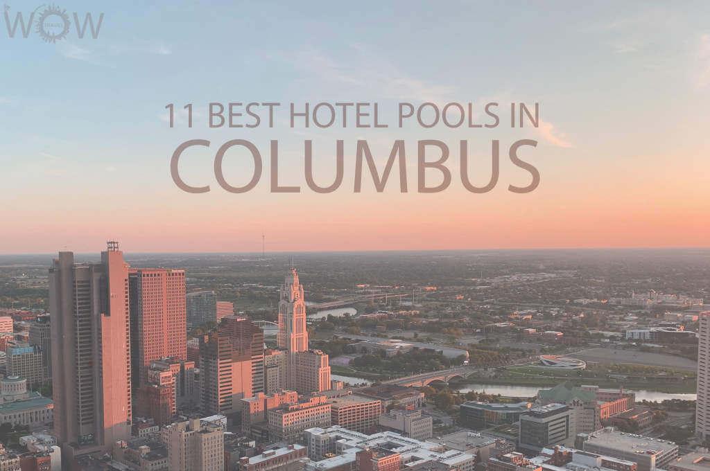 11 Best Hotel Pools In Columbus, Ohio