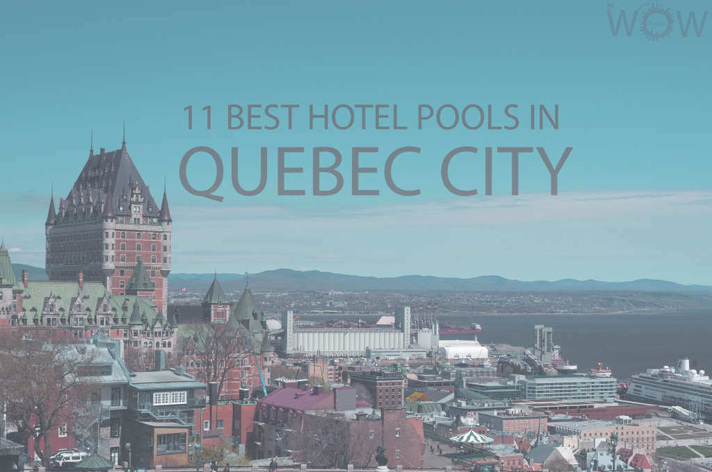 11 Best Hotel Pools In Quebec City