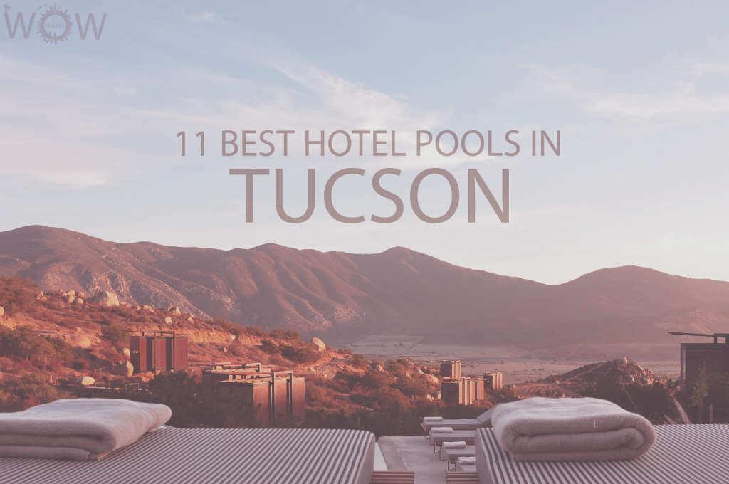 11 Best Hotel Pools In Tucson