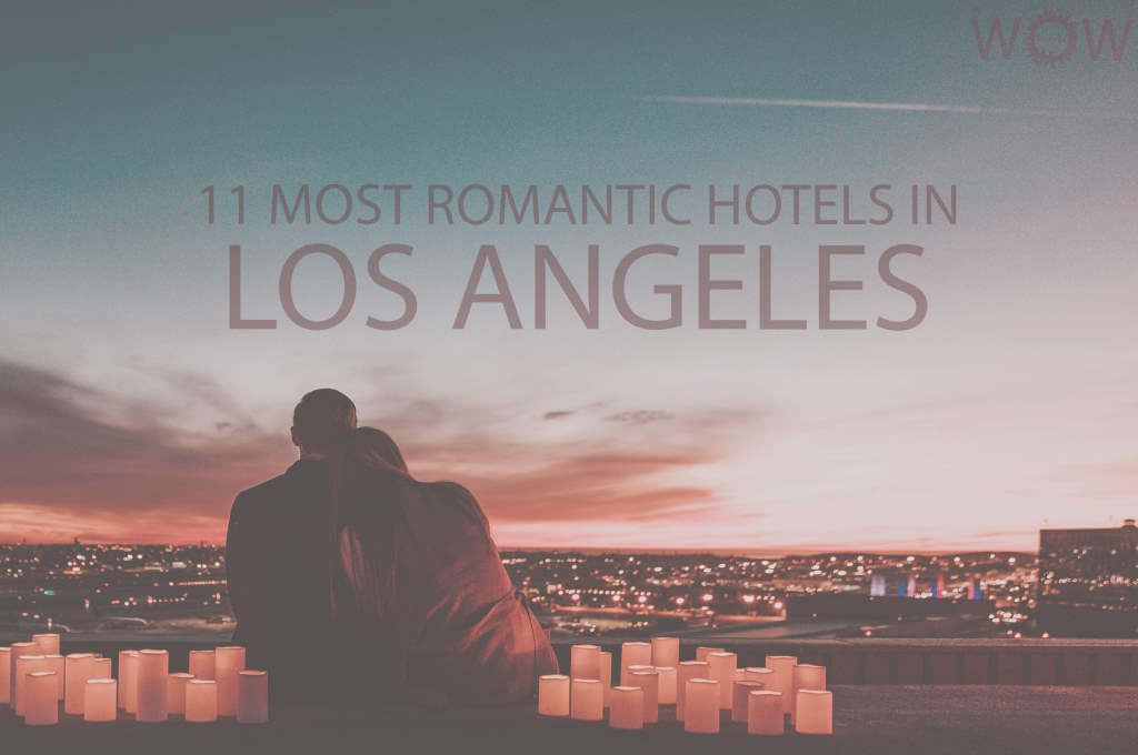 11 Most Romantic Hotels in Los Angeles
