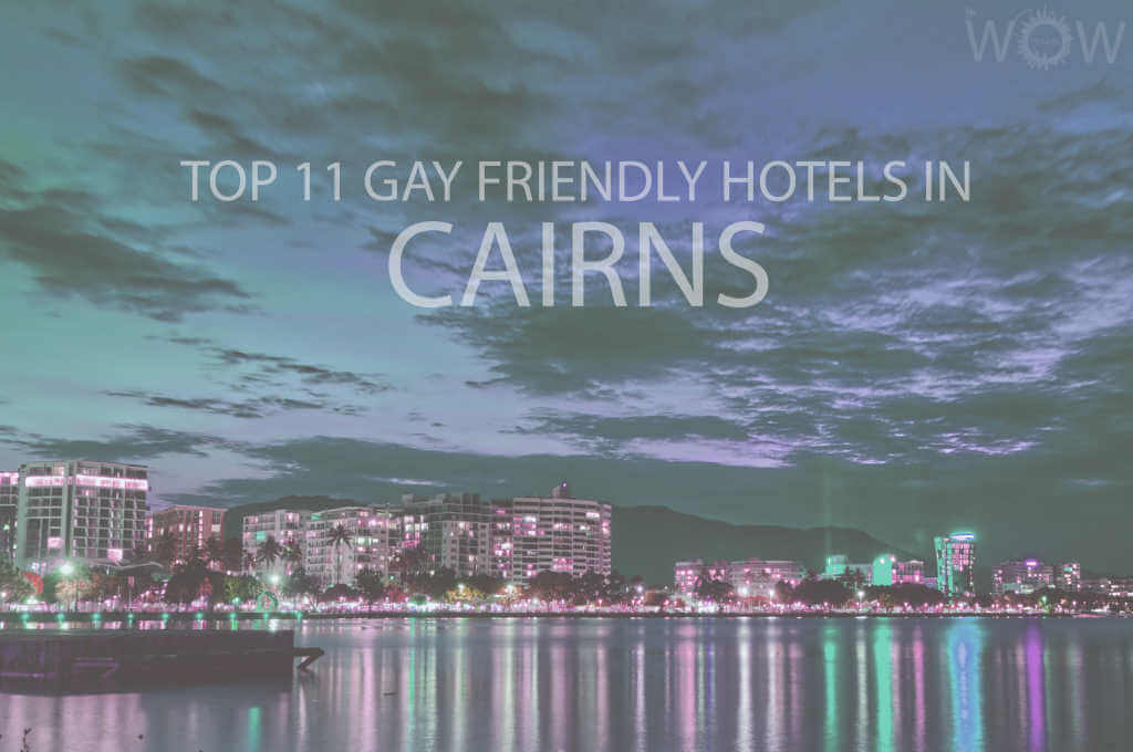 Top 11 Gay Friendly Hotels In Cairns
