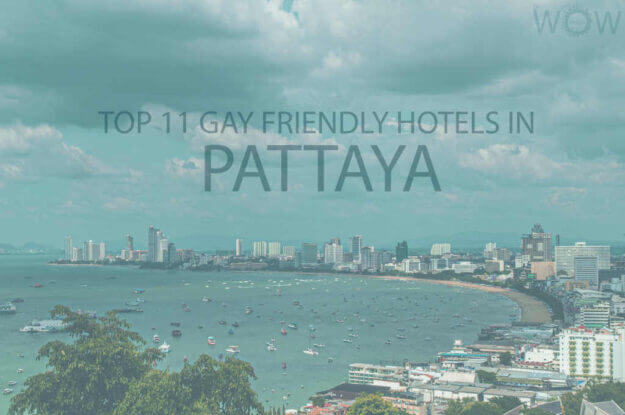 Top 11 Gay Friendly Hotels In Pattaya