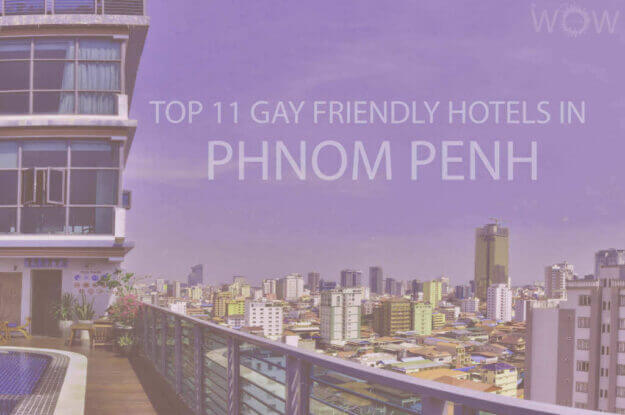 Top 11 Gay Friendly Hotels In Phnom Penh