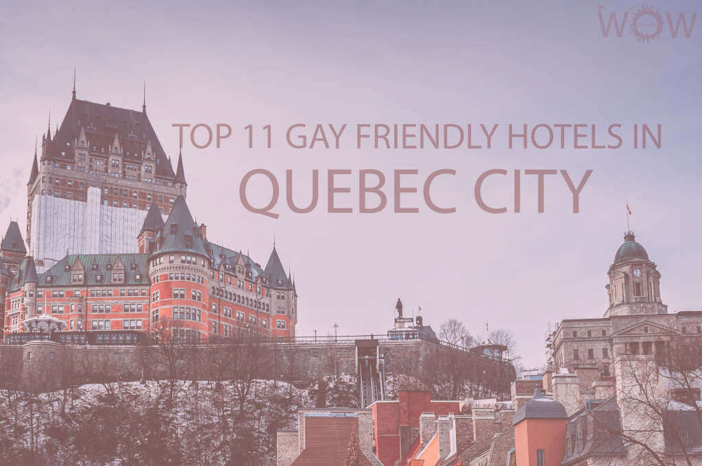 Top 11 Gay Friendly Hotels In Quebec City