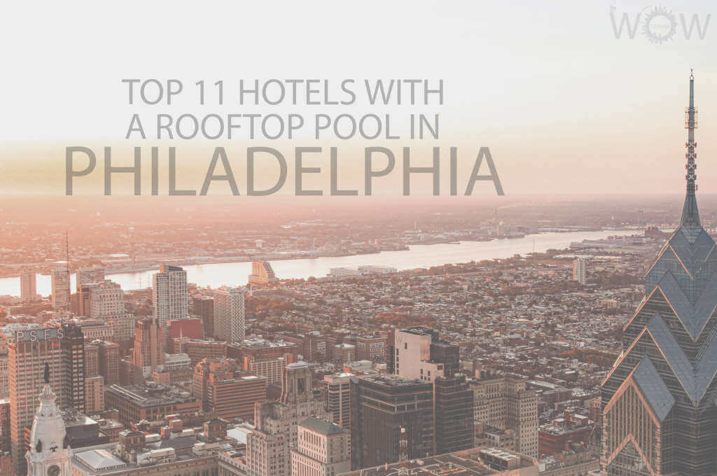 Top 11 Hotels With A Rooftop Pool In Philadelphia