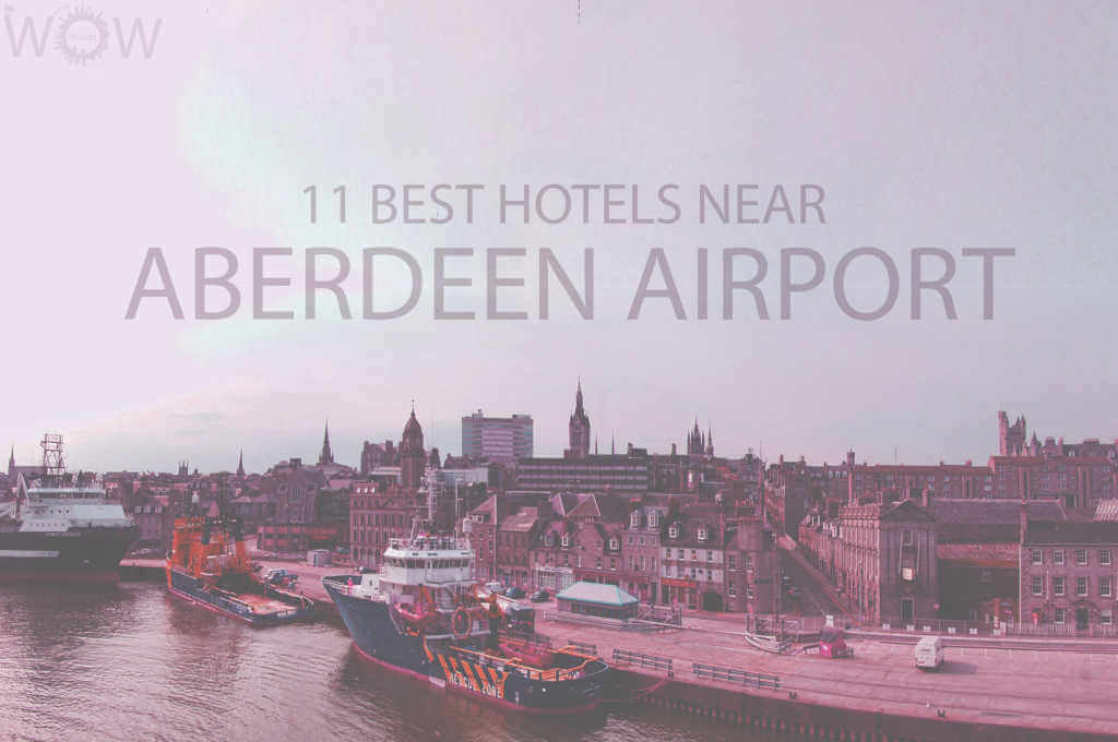 11 Best Hotels Near Aberdeen Airport